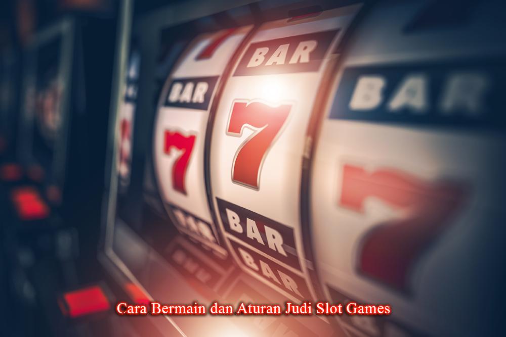 Cara Bermain dan Aturan Judi Slot Games
